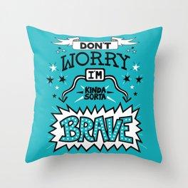 Kinda Sorta Brave Throw Pillow