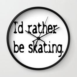 I'd rather be skating. Wall Clock