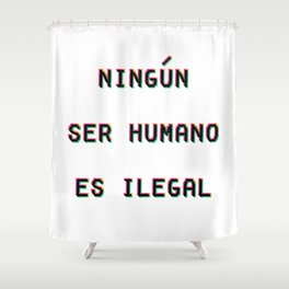 Ningun Ser Humano Es Ilegal Shower Curtain