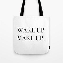 Wake up. Make up. Tote Bag