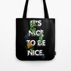 It's Nice To Be Nice Tote Bag