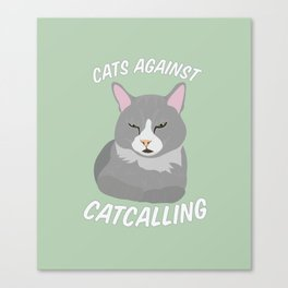 Cats Against Catcalling Canvas Print