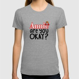 Annie are you okay? T-shirt