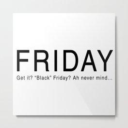 """Black"" Friday Metal Print"