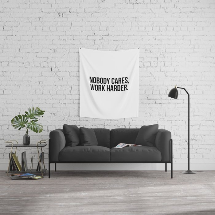 Nobody cares, work harder. Wall Tapestry