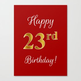 """Elegant """"Happy 23rd Birthday!"""" With Faux/Imitation Gold-Inspired Color Pattern Number (on Red) Canvas Print"""