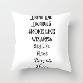 Drink Like Dwarves, Smoke Like Wizards, Sing Like Elves, Party like Hobbits Throw Pillow