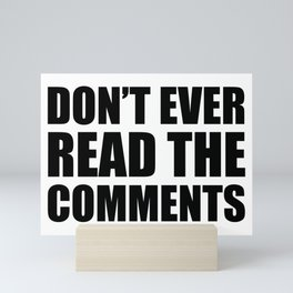 Don't Ever Read The Comments Mini Art Print