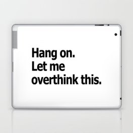 Hang on. Let me overthink this. Laptop & iPad Skin