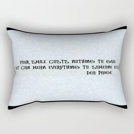 YOUR SMILES COST NOTHING TO GIVE BUT COULD MEAN EVERTHING .... Rectangular Pillow