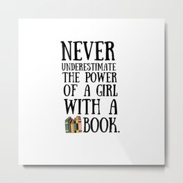Never Underestimate The Power Of A Girl With A Book quote Metal Print
