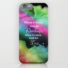 When It Rains, Look For Rainbows, When It's Dark Look For Stars, Quote iPhone Case