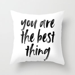 You are the best thing Throw Pillow