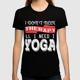 Are you into Yoga these days? Get up, get better, get here! Get Yoga! Be calm! Relax Relaxing T-shirt