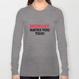 Monday hates you! Long Sleeve T-shirt