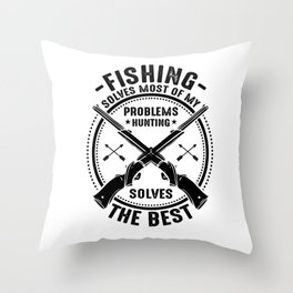 Fishing Solves Most Gift for a Hunting Enthusiast Throw Pillow