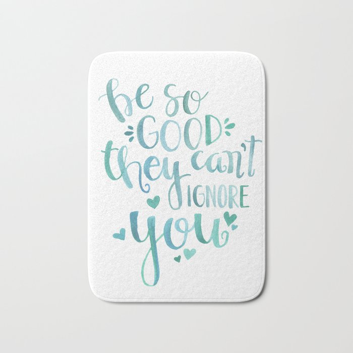 be so good they can't ignore you Bath Mat