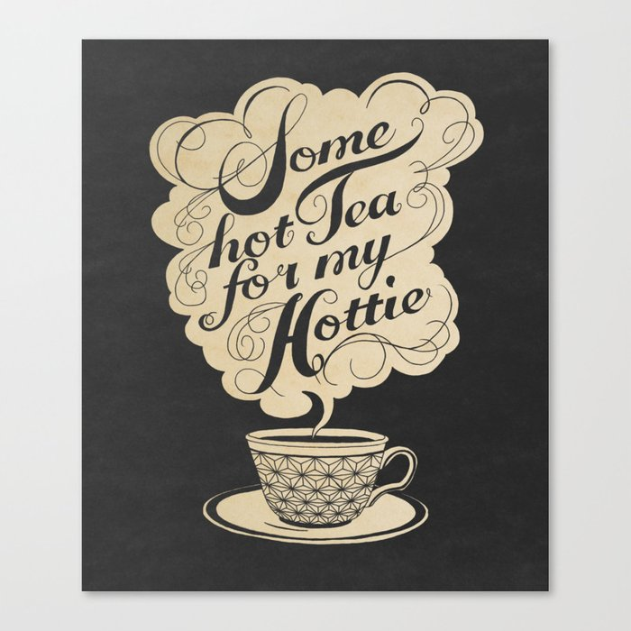 Some Hot Tea For My Hottie Canvas Print