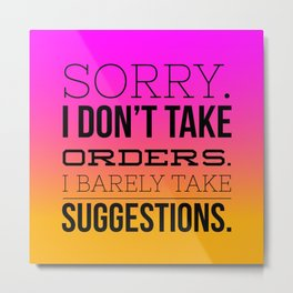 sorry. i don't take orders. i barely take suggestions. Metal Print
