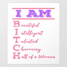 """I Am Beautiful Intelligent Talented Charming Hell Of A Woman"" tee design for bitches like you!  Art Print"