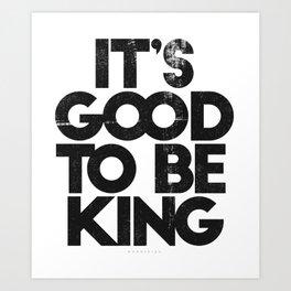 Good to be King Art Print