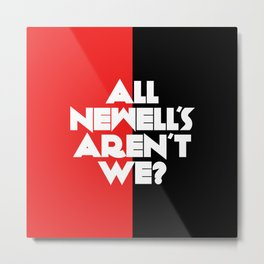 All Newell's Aren't We? Metal Print