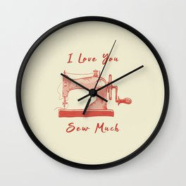 I Love You So Sew Much Funny Pun Sewing Wall Clock