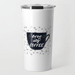 Love my coffee lettering design Travel Mug