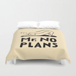 Mr. No Plans Duvet Cover