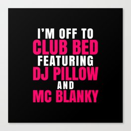 I'm Off to Club Bed Featuring DJ Pillow & MC Blanky (Dark) Canvas Print