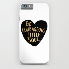 Be Courageous, Little Soul iPhone 6s Slim Case