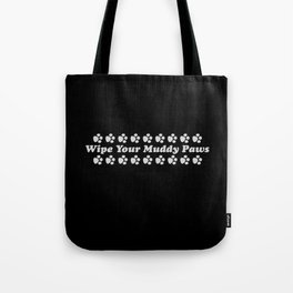 Wipe Your Muddy Paws - Black & White Tote Bag