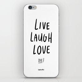 Live Laugh Love... Die! - Black iPhone Skin