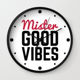 Mister Good Vibes Funny Quote Wall Clock