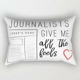 Journalists give me all the feels Rectangular Pillow