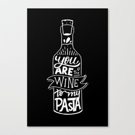 You are the Wine to my Pasta Canvas Print