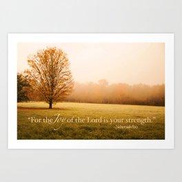 Joy and Strength - Nehemiah 8:10 Art Print