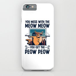 You mess with the Meow Meow Funny Cat Lover Gift iPhone Case