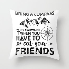 Bring A Compass It's Awkward When You Have To Eat Your Friends Throw Pillow