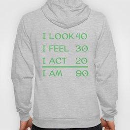 I Look 40 Feel 30 Act 20 I Am 90 Funny 90th Birthday Hoody