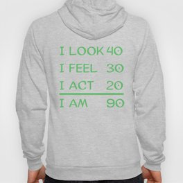 I Look 40 Feel 30 Act 20 I Am 90 Funny 90th Birthday Hoody