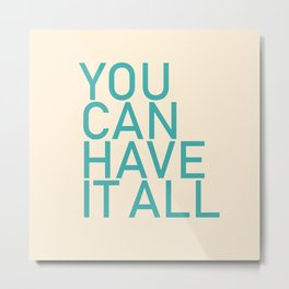 You Can Have It All Metal Print