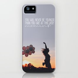 you will never be younger.. iPhone Case
