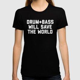 Drum + Bass Save World EDM Quote T-shirt