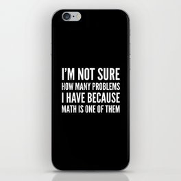 I'M NOT SURE HOW MANY PROBLEMS I HAVE BECAUSE MATH IS ONE OF THEM (Black & White) iPhone Skin