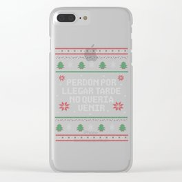 Perdón por llegar tarde, no quería venir. - Ugly Christmas Sweater in Spanish. Clear iPhone Case