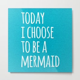 Choose To Be A Mermaid Funny Quote Metal Print