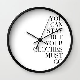 You can stay but your clothes must go Wall Clock
