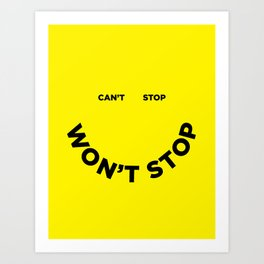 Can't Stop Won't Stop Art Print