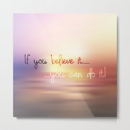 if you believe it you can do it Metal Print